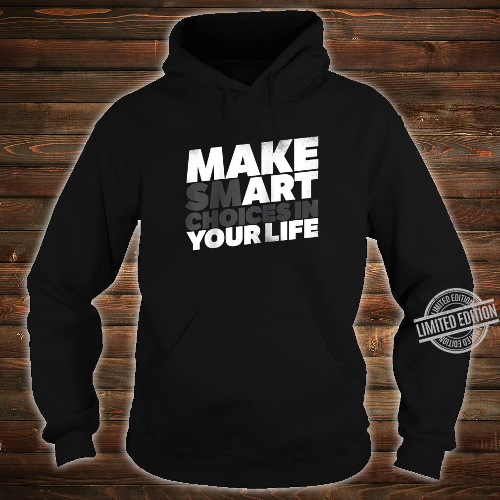 Make Smart Choices In Your Life Art Artist Shirt hoodie