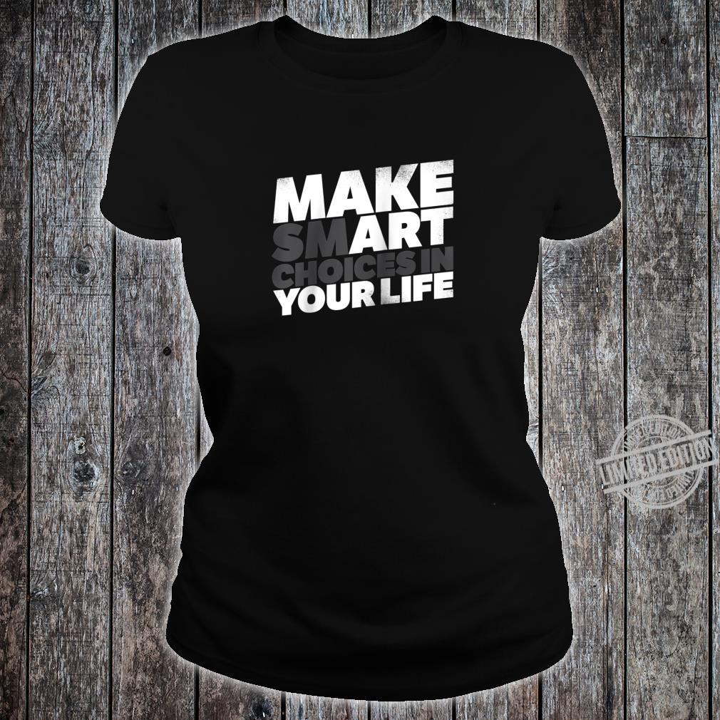 Make Smart Choices In Your Life Art Artist Shirt ladies tee