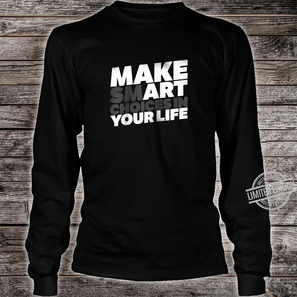 Make Smart Choices In Your Life Art Artist Shirt long sleeved