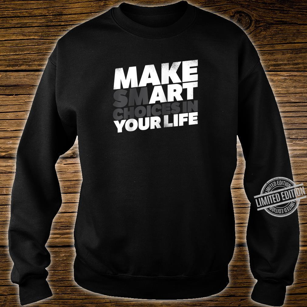 Make Smart Choices In Your Life Art Artist Shirt sweater
