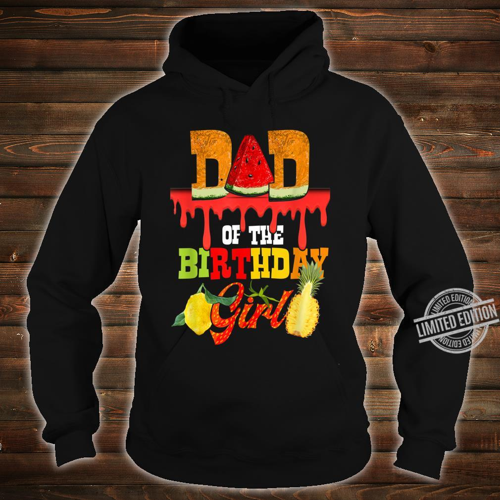 Mens Dad Of The Birthday Girl Fruity Fruit Theme Daddy Party Shirt hoodie