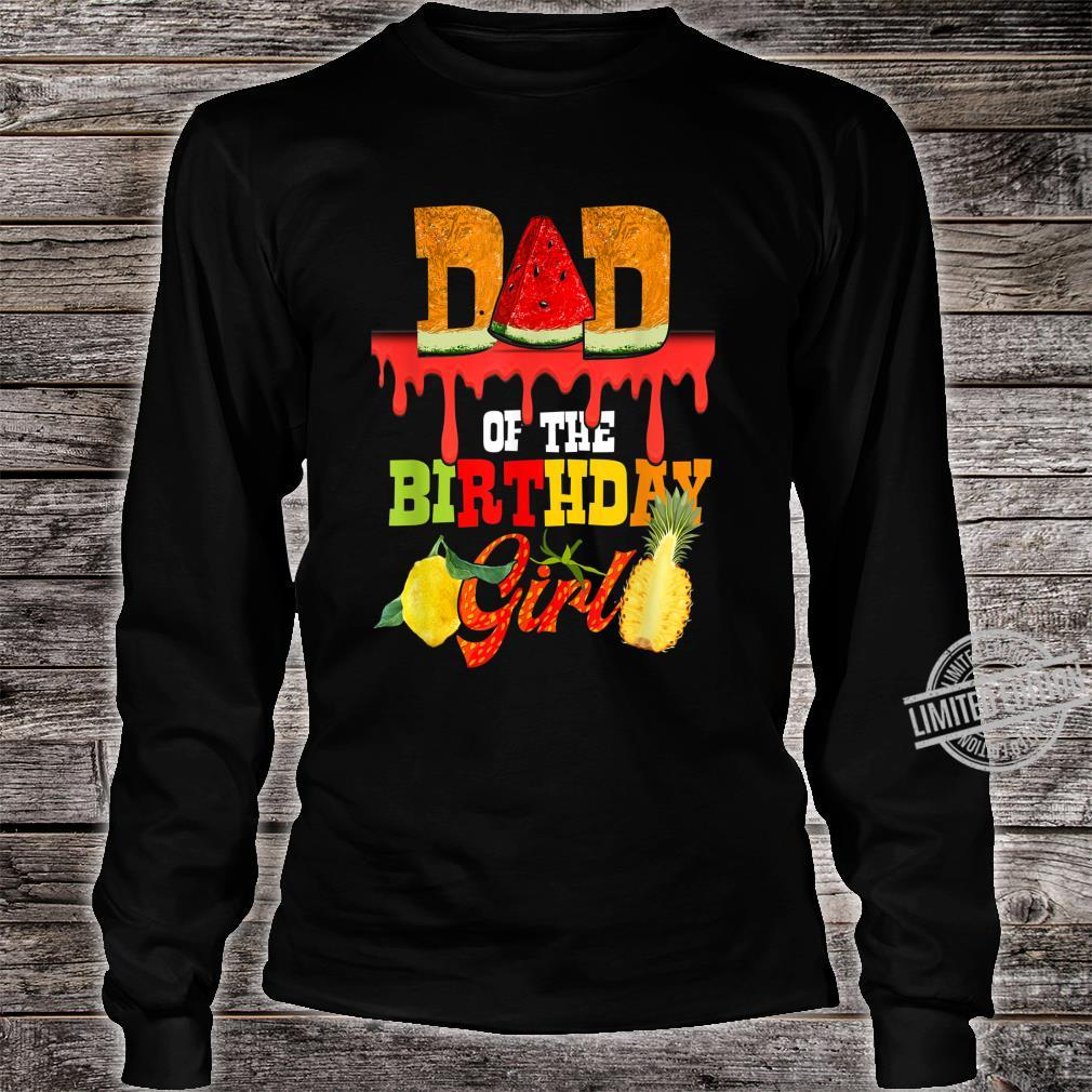 Mens Dad Of The Birthday Girl Fruity Fruit Theme Daddy Party Shirt long sleeved