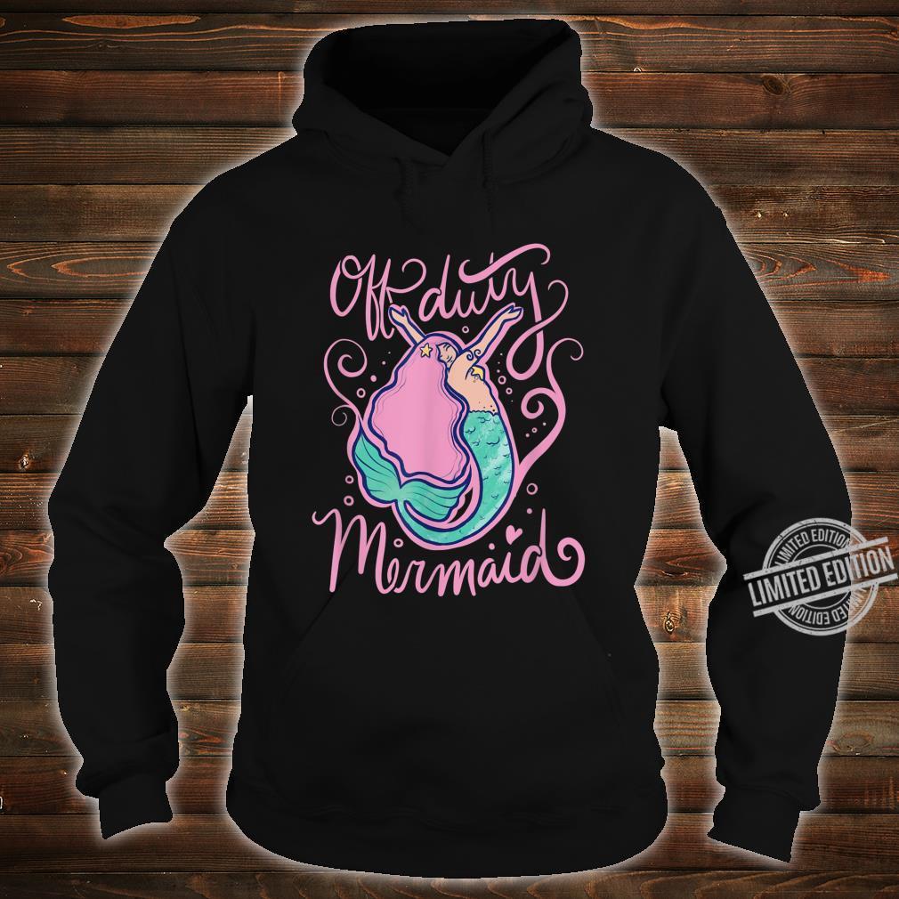 Off duty mermaid cute mermaids Shirt hoodie