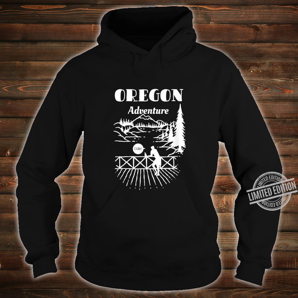Oregon Adventure Mountains Pine Trees Chillin Shirt hoodie