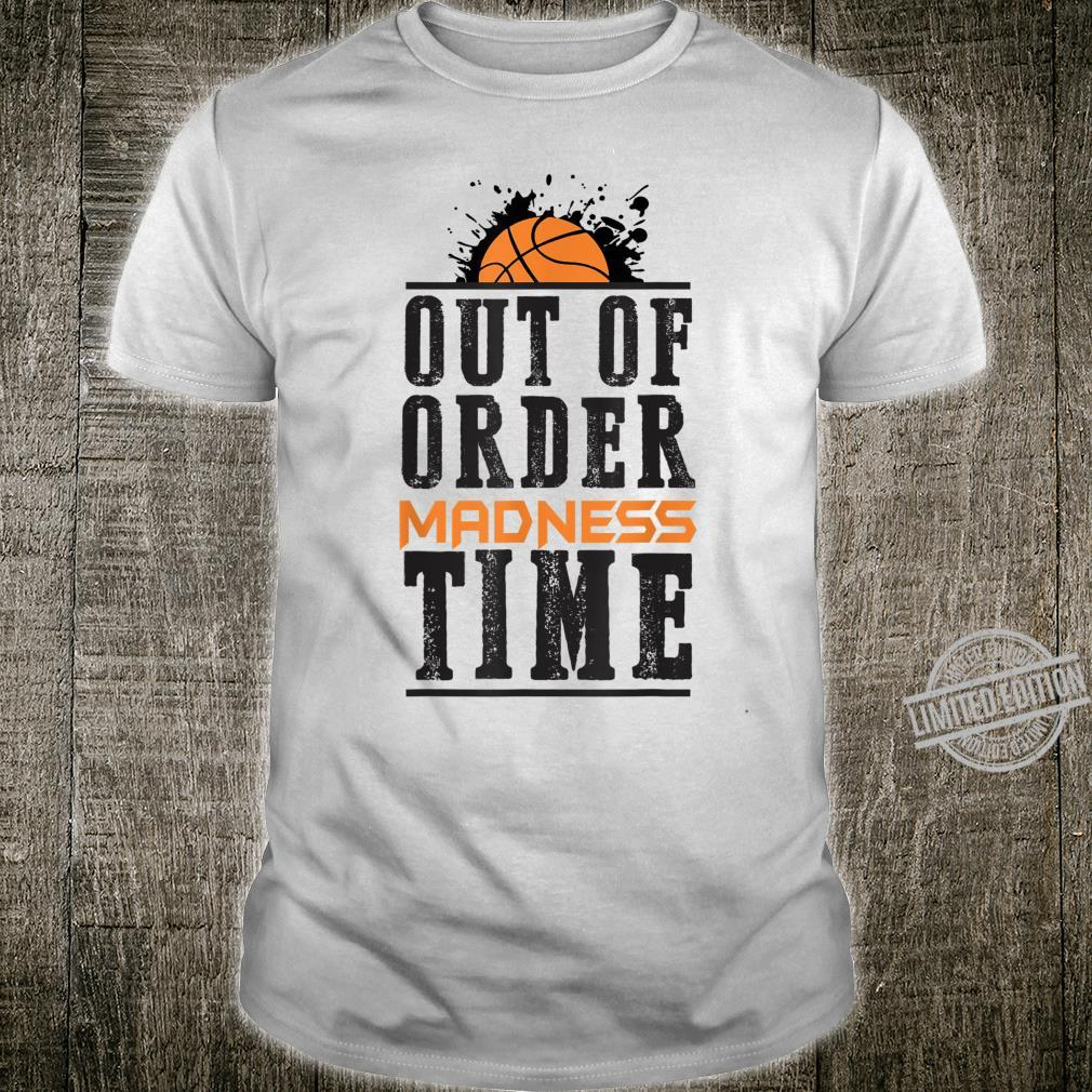 Out of Order Madness Time College March Basketball Madness Shirt