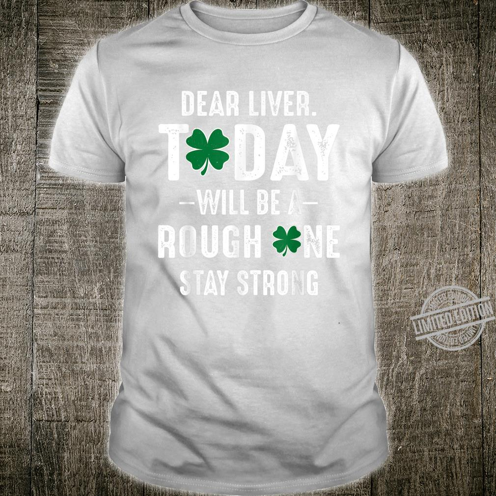 Patricks Drinking Dear Liver Today Will Be A Rough One Shirt