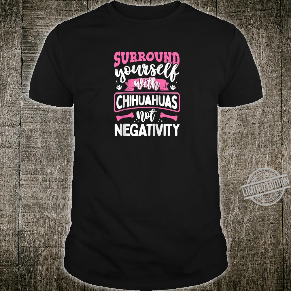 Perfect Surround Yourself With Chihuahuas Not Negativity Shirt