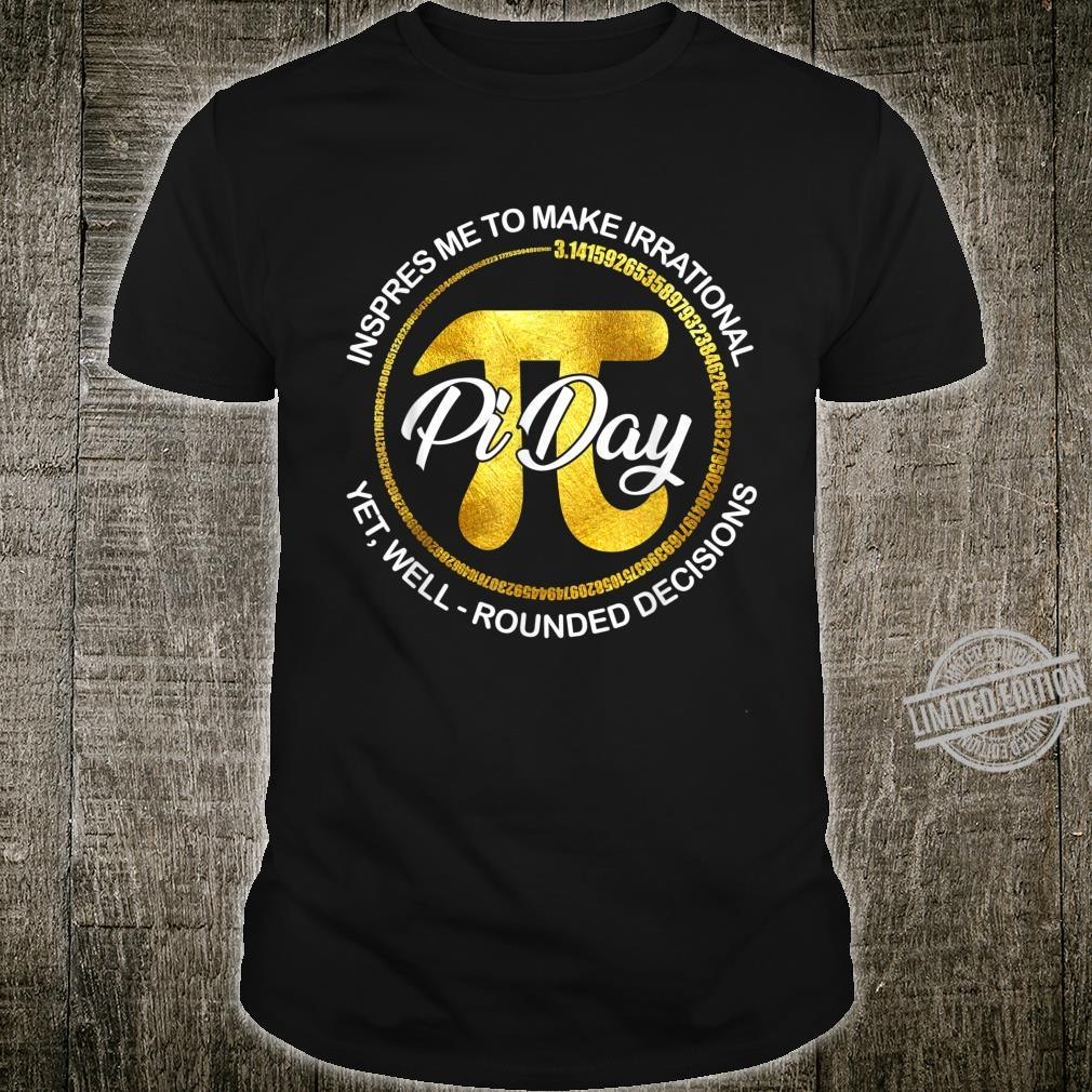 Pi Day Inspires Me To Make Irrational Rounded Decisions Shirt