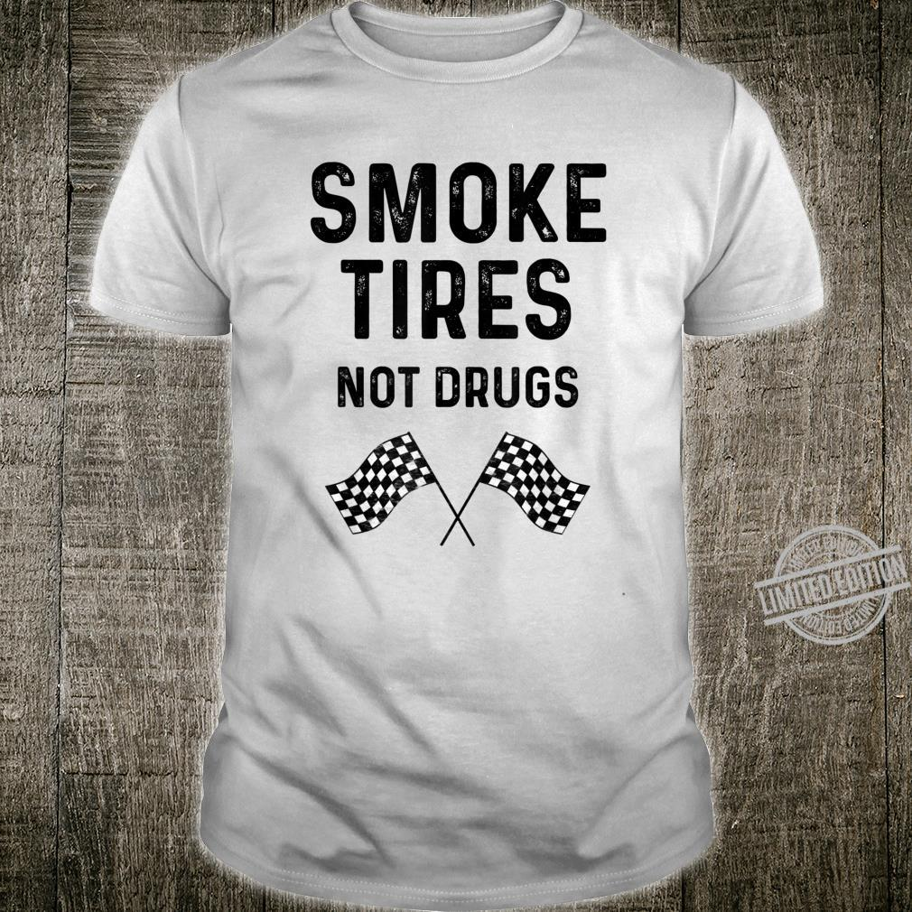 Race Track Checkered Flag Cars Smoke Tires Not Drugs Shirt