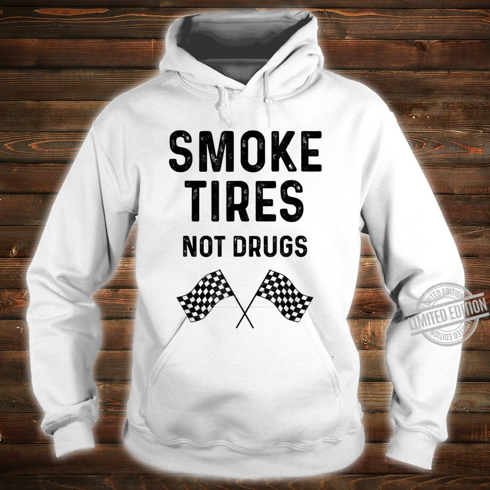 Race Track Checkered Flag Cars Smoke Tires Not Drugs Shirt hoodie