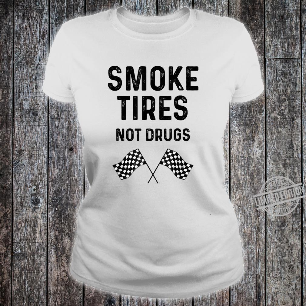 Race Track Checkered Flag Cars Smoke Tires Not Drugs Shirt ladies tee