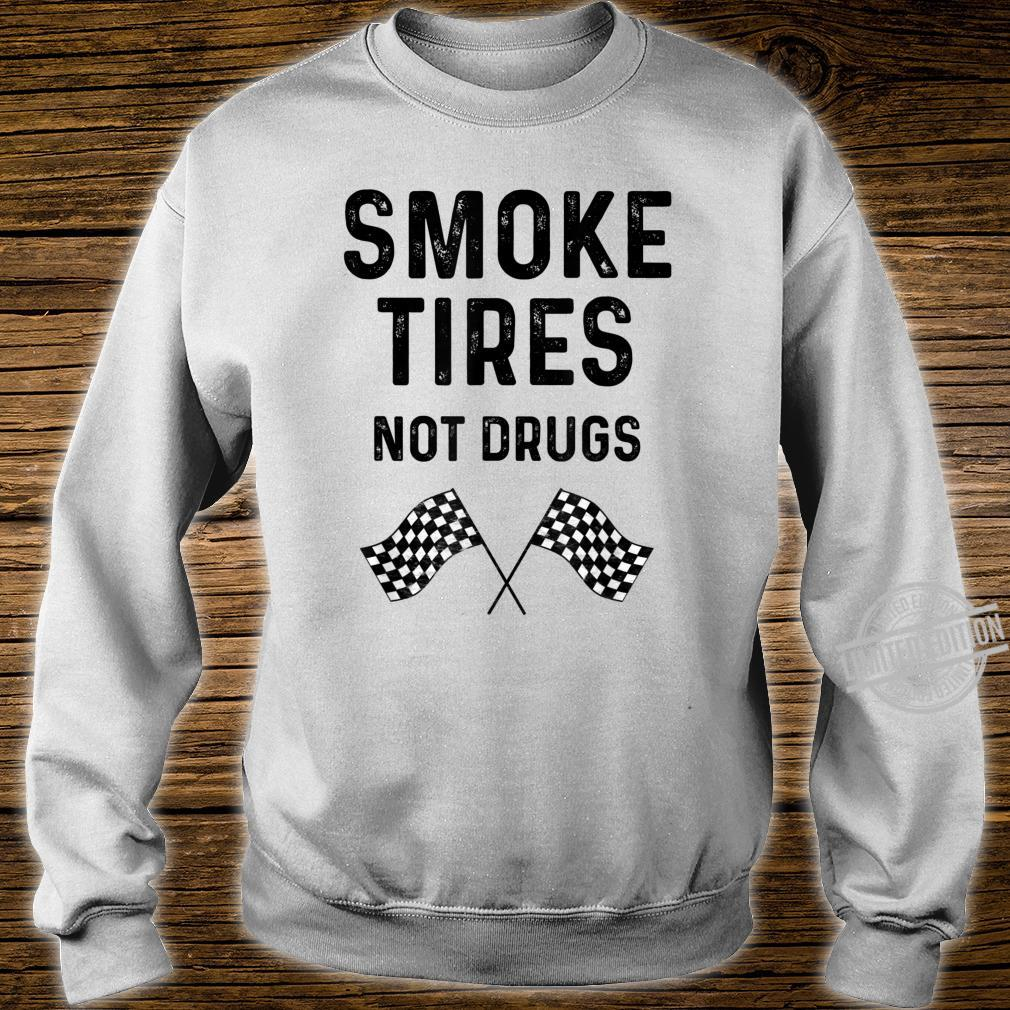 Race Track Checkered Flag Cars Smoke Tires Not Drugs Shirt sweater