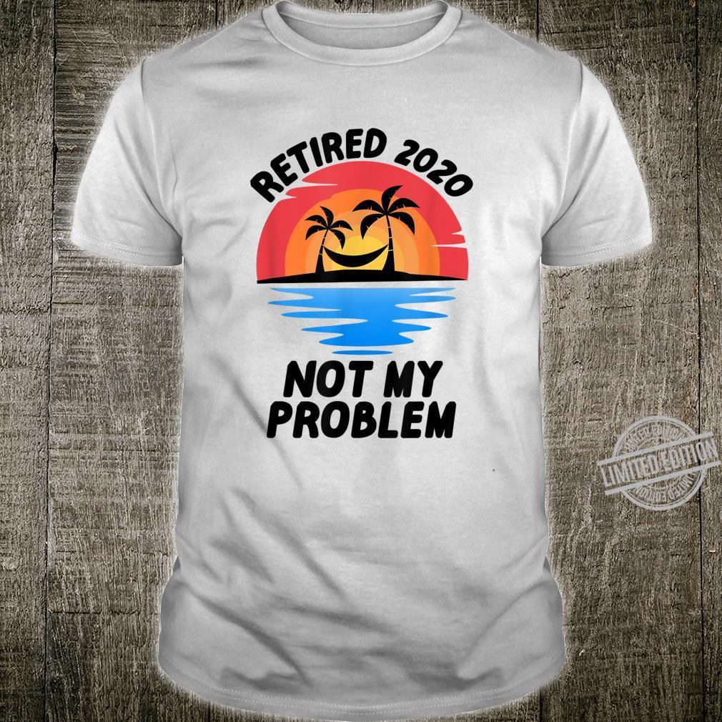 Retired 2020 Not My Problem Retirement Party Joke Shirt
