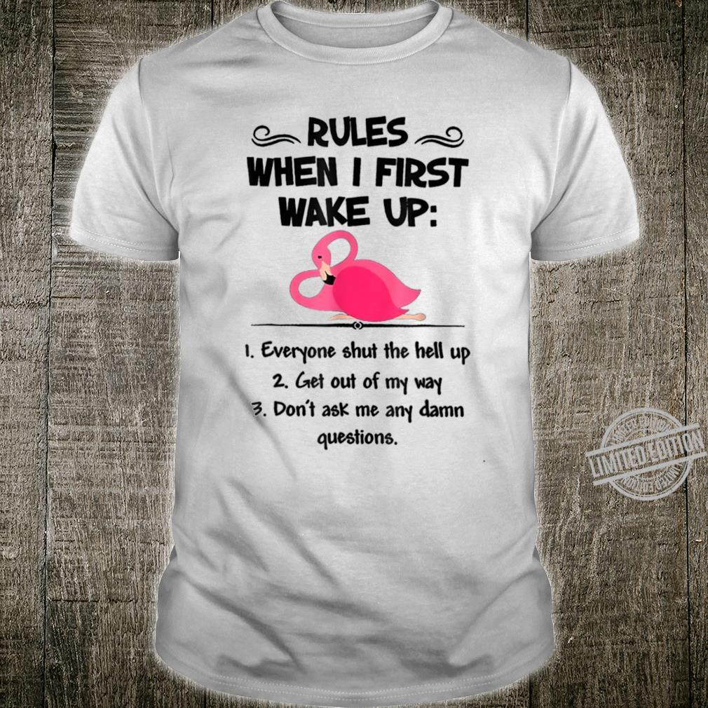 Rules When I First Wake Up Everyone Shut The Hell Up Shirt