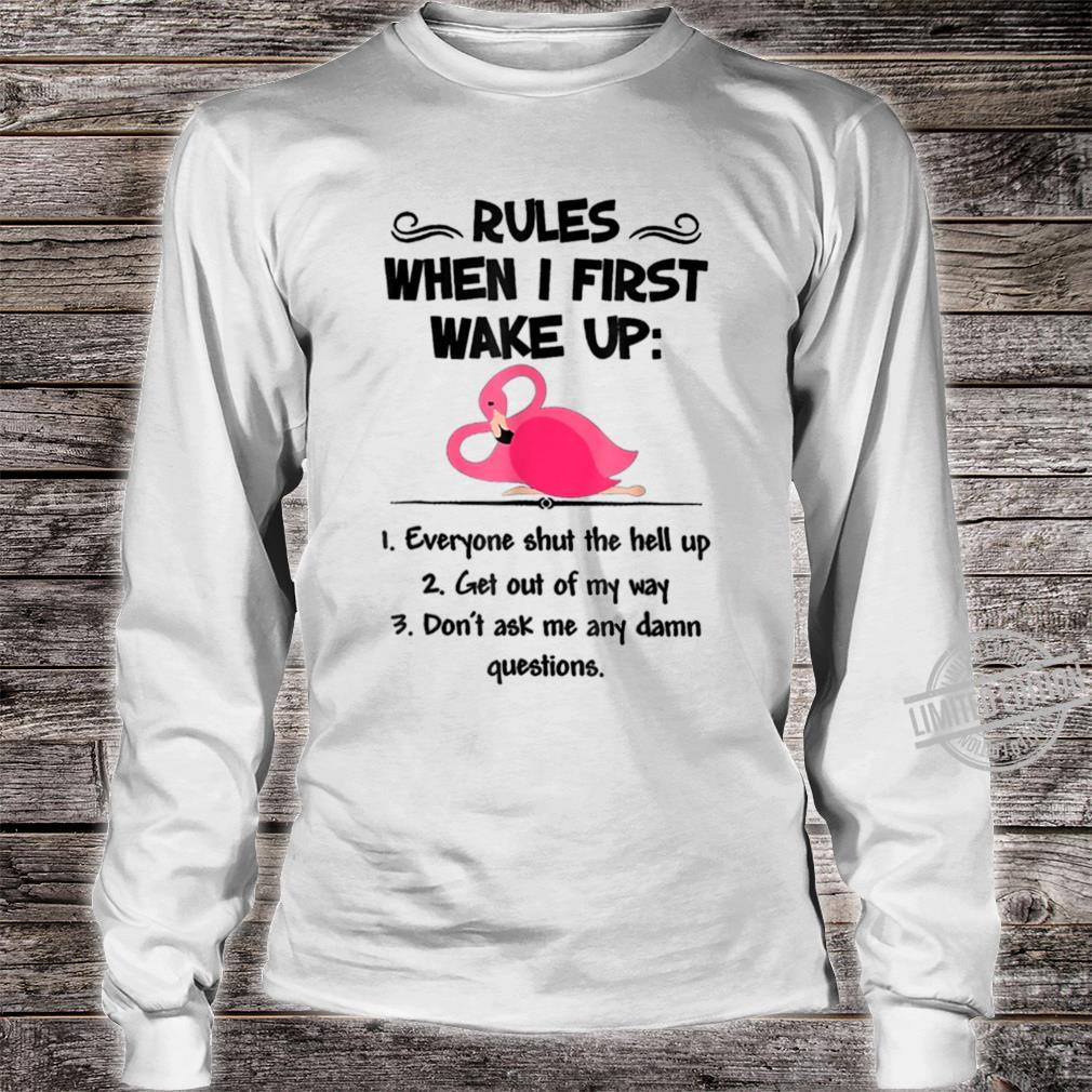 Rules When I First Wake Up Everyone Shut The Hell Up Shirt long sleeved