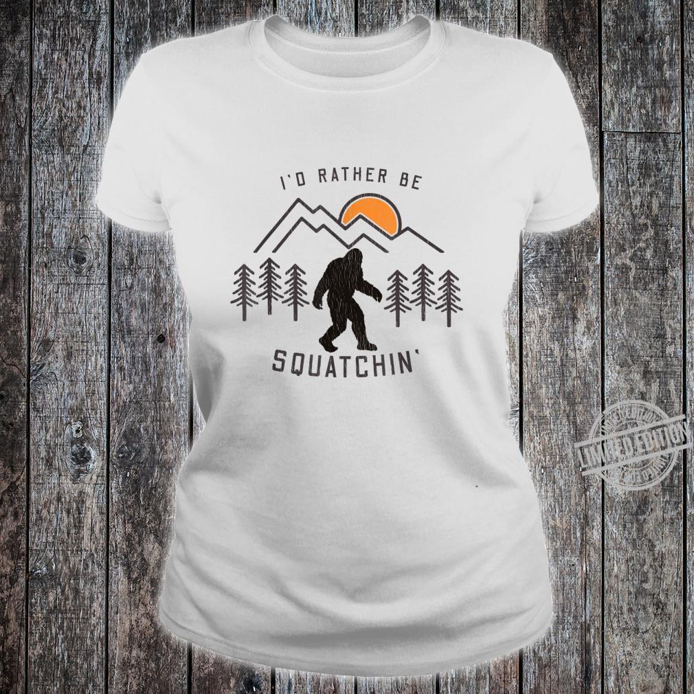 Sasquatch I'd Rather Be Squatchin Bigfoot Fan Shirt ladies tee