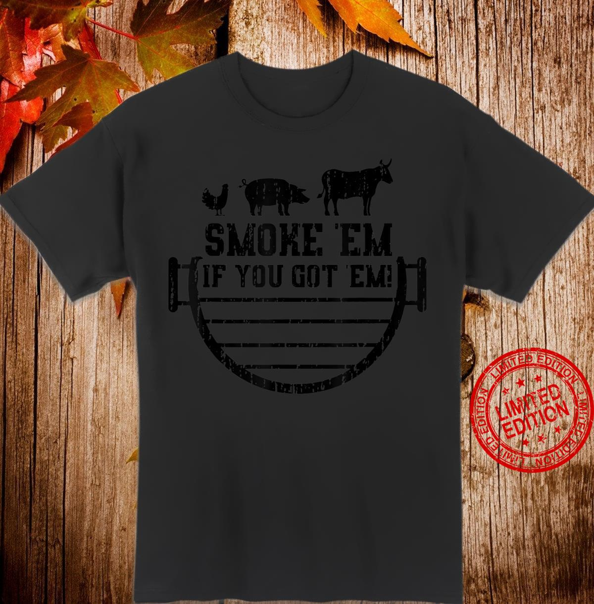 Smoke Em If You Got Em Grilling Smoker Shirt