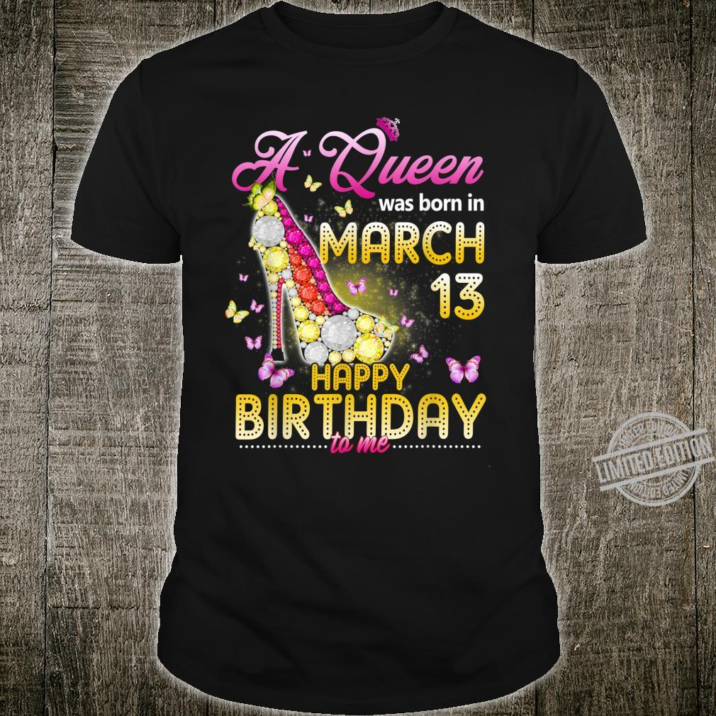 Womens A Queen Was Born In March 13th Happy Birthday To Me Shirt