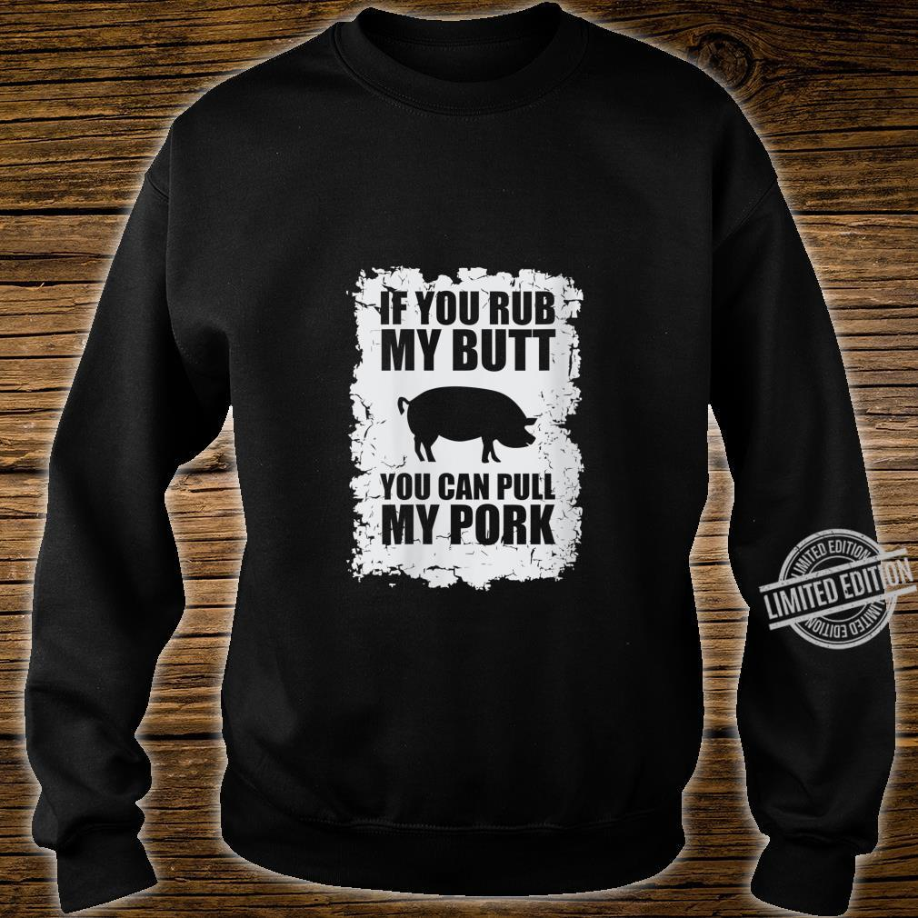 Womens If You Rub my Butt You can Pull my Pork Shirt sweater