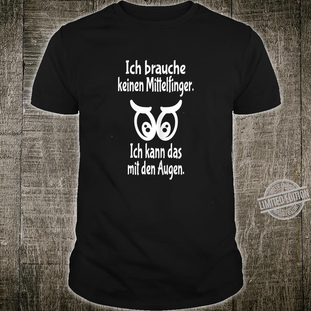 Women's Shirt with German Text Ich Brauche Nicht Mittelfinger Ich Kann Das Mit Den Augen [German Language] Shirt