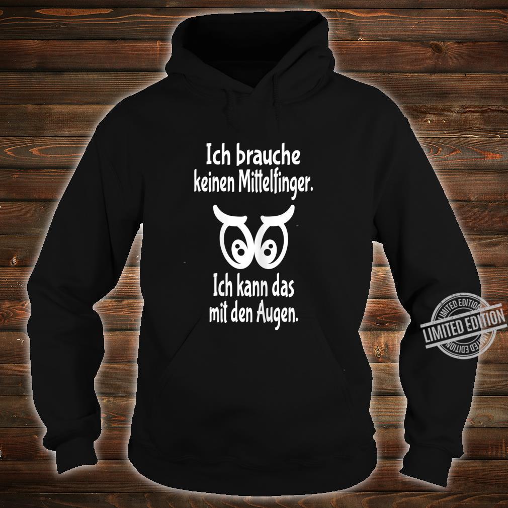 Women's Shirt with German Text Ich Brauche Nicht Mittelfinger Ich Kann Das Mit Den Augen [German Language] Shirt hoodie