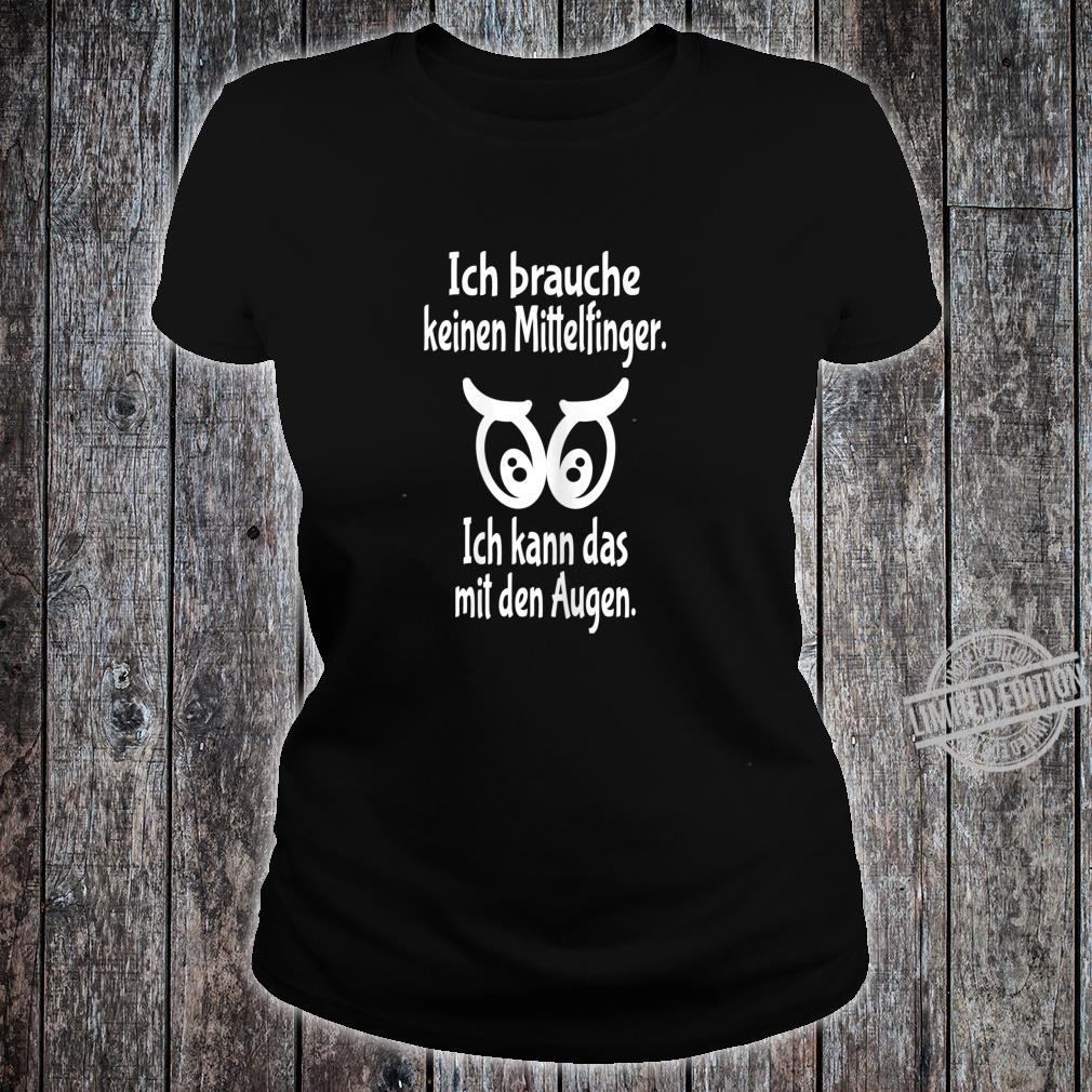 Women's Shirt with German Text Ich Brauche Nicht Mittelfinger Ich Kann Das Mit Den Augen [German Language] Shirt ladies tee