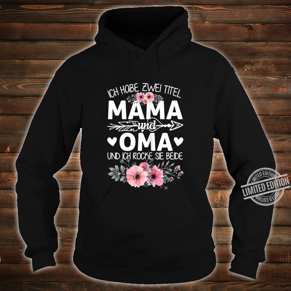 Women's Shirt with German Text Ich Habe Zwei Titel Mama Und Oma Und Ich Rocke Sie Both [German Language] Shirt hoodie