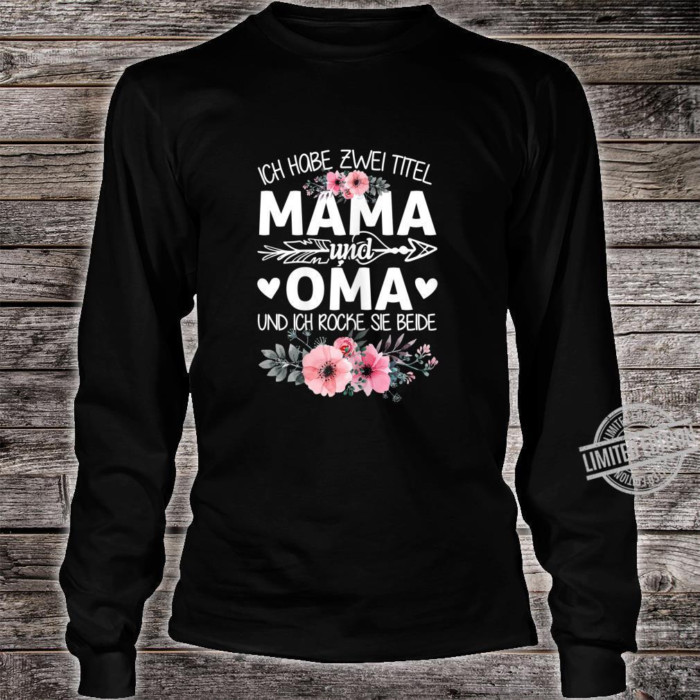 Women's Shirt with German Text Ich Habe Zwei Titel Mama Und Oma Und Ich Rocke Sie Both [German Language] Shirt long sleeved